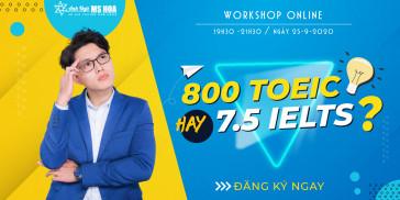 Workshop online: 800 TOEIC hay 7.5 IELTS?