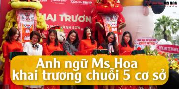 [Zingnews.vn] Trung tâm Anh ngữ Ms Hoa đồng loạt ra mắt 5 cơ sở mới