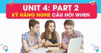 Unit 4: Kỹ năng nghe câu hỏi WHEN trong PART 2 - Question Response