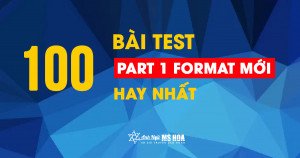 100 BÀI TEST TOEIC PART 1 HAY NHẤT (có đáp án)
