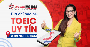 Ms Hoa TOEIC [Anh Ngữ Ms Hoa] địa chỉ học TOEIC uy tín ở Hà Nội, HCM