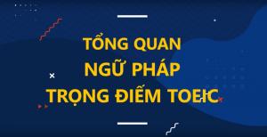 TỔNG QUAN NGỮ PHÁP TRỌNG ĐIỂM TOEIC - Ms Tạ Hoà
