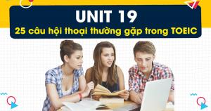 Unit 19: 25 câu hội thoại thường gặp trong giao tiếp tiếng Anh hàng ngày