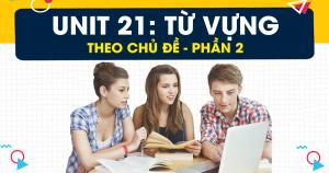Unit 21: Từ vựng theo chủ đề - TOEIC Listening (phần 2)