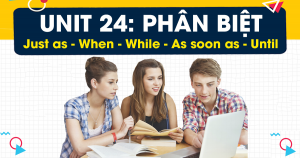 Unit 24: Phân biệt Just as, When, While, As soon as, Until