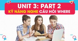 Unit 3: Kỹ năng nghe câu hỏi WHERE trong PART 2 - Question Response