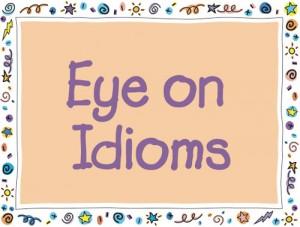 Unit 10: Tổng hợp thành ngữ thường gặp - Idioms (Part 1)