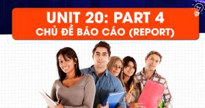 Unit 20: Mẹo làm bài nghe theo chủ đề Reports (Báo cáo) – Part 4 - Short Talk