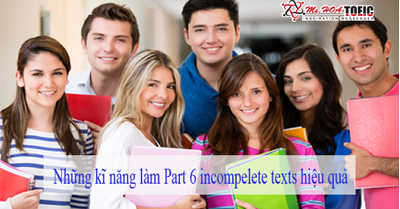 Những kĩ năng làm Part 6 incompelete texts hiệu quả