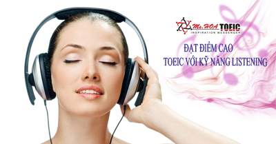 ĐẠT ĐIỂM CAO TOEIC VỚI KỸ NĂNG LISTENING