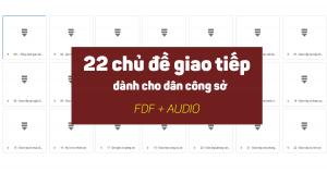 [FULL PDF+AUDIO] 22 chủ đề GIAO TIẾP phải biết nếu muốn bắn tiếng Anh như gió