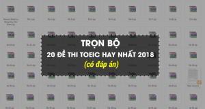 TOP 20 bộ Đề thi thử TOEIC mới nhất 2018 + 4 đề Online Hay