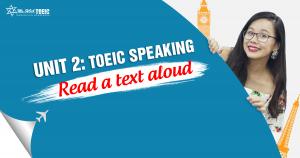 [KHÓA 10 BUỔI ONLINE MIỄN PHÍ] UNIT 2: TOEIC SPEAKING - Read A Text Aloud