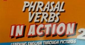 Phrasal Verb in Action – Giải pháp đột phá tăng tốc độ học từ theo cụm