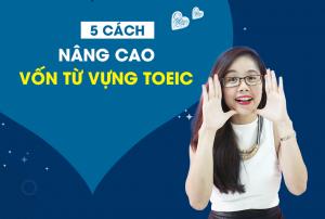 5 Cách Để Nâng Cao Vốn Từ Vựng Tiếng Anh TOEIC