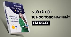 Tổng hợp 5 bộ tài liệu học TOEIC, luyện thi TOEIC hay nhất cho mọi người