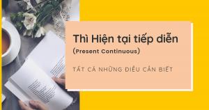 Thì hiện tại tiếp diễn (Present Continuous) – Công thức, cách dùng, dấu hiệu nhận biết và bài tập