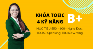 Lộ trình học TOEIC 4 kỹ năng (Mục tiêu 550 - 600+ Nghe Đọc; 110-160 Speaking; 110-160 Writing)