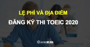 Lệ phí thi TOEIC là bao nhiêu? Địa điểm, thủ tục đăng ký thi TOEIC