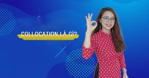 Collocation Là Gì? Học Liệu Về Collocation Để Nói Tiếng Anh Như Người Bản Địa