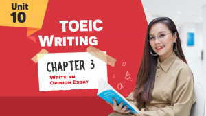 [KHÓA 10 BUỔI ONLINE MIỄN PHÍ] Unit 10: TOEIC WRITING CHAP 3 - Write an Opinion Essay