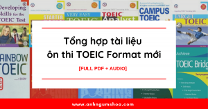 Tổng hợp tài liệu ôn thi TOEIC Format mới [Full PDF +Audio]
