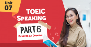 [KHÓA 10 BUỔI ONLINE MIỄN PHÍ] Unit 7 - TOEIC SPEAKING Part 6 - Express an Opinion