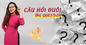 Câu Hỏi Đuôi (Tag Question), Cấu Trúc, Cách Dùng & Các Dạng Đặc Biệt