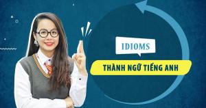 100 Câu Thành Ngữ Tiếng Anh (idioms) Thông Dụng Nhất