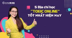 5 Địa chỉ học TOEIC Online tốt nhất hiện nay