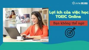 5 Lợi ích học TOEIC online bạn không thể ngờ
