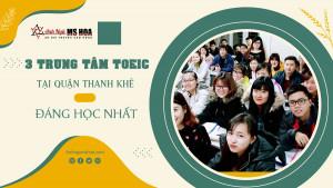 3 Trung tâm TOEIC tại quận Thanh Khê đáng học nhất