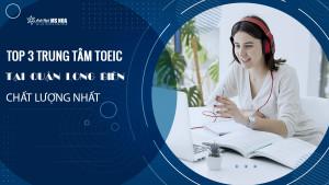 Bật mí Top 3 Trung tâm TOEIC tốt nhất tại Quận Long Biên