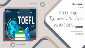 TOEFL là gì? Tại sao nên học và thi TOEFL