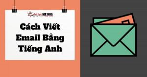 Cách viết Email bằng tiếng Anh chuyên nghiệp