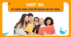 Unit 30: Từ vựng theo chủ đề trong đề thi TOEIC