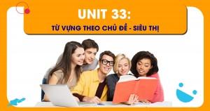 Unit 33: Từ vựng theo chủ đề - Siêu thị