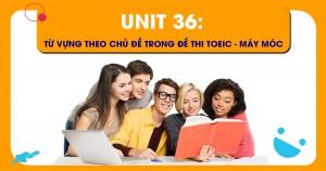 Unit 36: Từ vựng theo chủ đề trong đề thi TOEIC - Máy móc