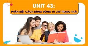 Unit 43: Phân biệt cách dùng động từ chỉ trạng thái