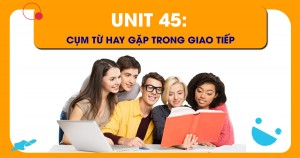 Unit 45: Cụm từ hay gặp trong giao tiếp