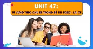 Unit 47: Từ vựng theo chủ đề trong đề thi Toeic - Lái Xe