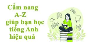 Cẩm nang A-Z giúp bạn học tiếng Anh hiệu quả