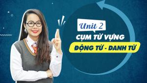 Unit 3: Cụm từ vựng Động từ + Danh từ (Verb + Noun) - Phương pháp học từ vựng online 10 buổi miễn phí