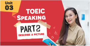 UNIT 3: TOEIC SPEAKING PART 2 - Describe a Picture