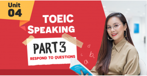 Unit 4: TOEIC Speaking part 3 - Respond to Questions