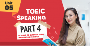 Unit 5:TOEIC Speaking P4 -Respond to Question Using Information Provided