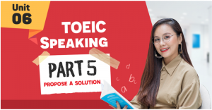 Unit 6: TOEIC Speaking part 5 - Propose a Solution