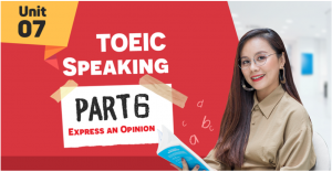 Unit 7: TOEIC Speaking part 6 - Express an Opinion
