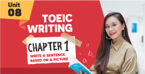 UNIT 8: TOEIC WRITING CHAP1 - Write a Sentence Based on a Picture