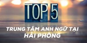 Top 5 Trung Tâm Đào Tạo Tiếng Anh TOEIC tại Hải Phòng
